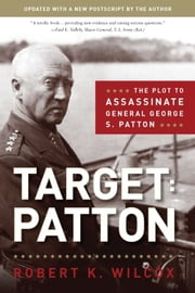 Target Patton - The Plot to Assassinate General George S. Patton ebook by Robert  K. Wilcox