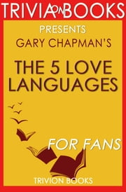 The 5 Love Languages: The Secret to Love that Lasts: A Novel by Gary Chapman (Trivia-On-Books) ebook by Trivion Books