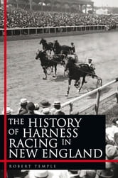 The History of Harness Racing In New England ebook by Robert Temple