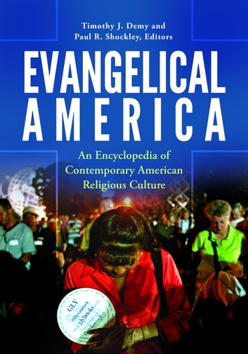 Evangelical America: An Encyclopedia of Contemporary American Religious Culture ebook by