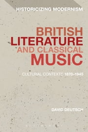 British Literature and Classical Music - Cultural Contexts 1870-1945 ebook by Dr David Deutsch
