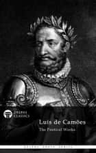 Collected Works of Luis de Camoes with The Lusiads (Delphi Classics) ebook by Luis de Camoes,Delphi Classics