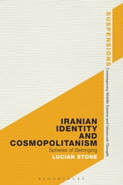 Iranian Identity and Cosmopolitanism - Spheres of Belonging ebook by Professor Lucian Stone