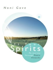 Lift Your Spirits - My Journey Through Panic Attacks ebook by Noni Gove