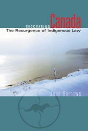 Recovering Canada - The Resurgence of Indigenous Law ebook by John Borrows