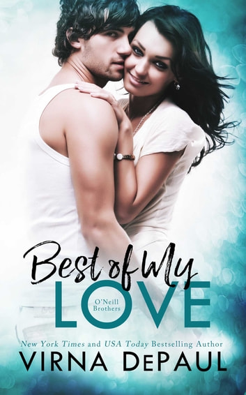 Best Of My Love: O'Neill Brothers ebook by Virna DePaul
