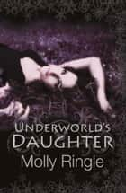 Underworld's Daughter ebook by Molly Ringle