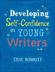 Developing Self-Confidence in Young Writers ebook by Steve Bowkett