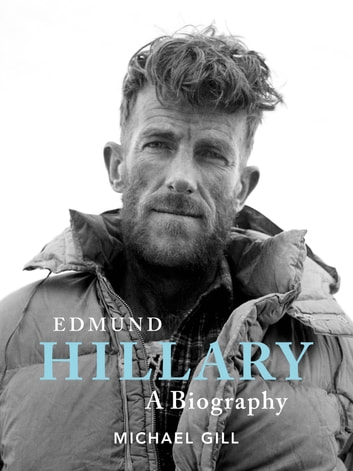 Edmund Hillary - A Biography - The extraordinary life of the beekeeper who climbed Everest ebook by Michael Gill