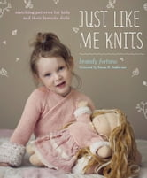Just Like Me Knits - Matching Patterns for Kids and Their Favorite Dolls ebook by Brandy Fortune