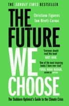 The Future We Choose - 'Everyone should read this book' MATT HAIG ebook by Christiana Figueres, Tom Rivett-Carnac