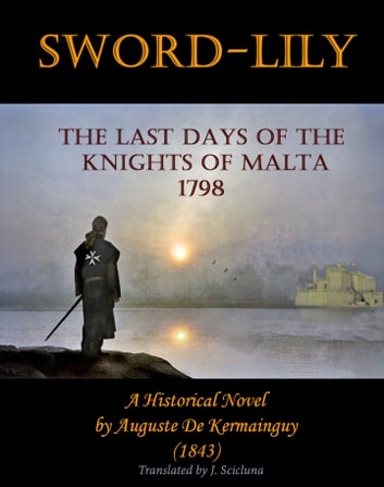 Sword-Lily: The Last days of the Knights of Malta 1798 ebook by Joe Scicluna