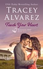 Teach Your Heart - A Small Town Romance ebook by Tracey Alvarez