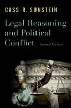 Legal Reasoning and Political Conflict ebook by Cass R. Sunstein