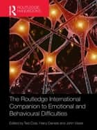 The Routledge International Companion to Emotional and Behavioural Difficulties ebook by Ted Cole, Harry Daniels, John Visser