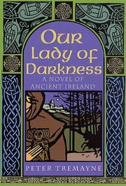Our Lady of Darkness - A Celtic Mystery ebook by Peter Tremayne