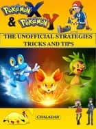 Pokemon X & Pokemon Y The Unofficial Strategies Tricks And Tips ebook by Chala Dar