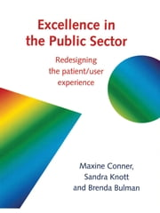 Excellence in the Public Sector - Redesigning the patient/user experience ebook by Maxine Connor,Sandra Knott,Brenda Bulman