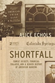 Shortfall - Family Secrets, Financial Collapse, and a Hidden History of American Banking ebook by Alice Echols