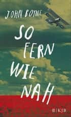 So fern wie nah ebook by John Boyne, Brigitte Jakobeit, Martina Tichy