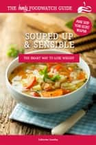 Souped Up and Sensible - Make Soup Your Secret Weapon ebook by Catherine Saxelby