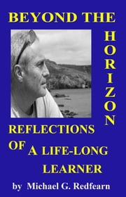 Beyond The Horizon: Reflections of a Life-Long Learner ebook by Michael G. Redfearn