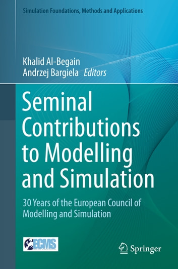 Seminal Contributions to Modelling and Simulation - 30 Years of the European Council of Modelling and Simulation ebook by