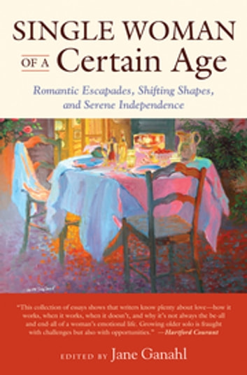 Single Woman of a Certain Age - Romantic Escapades, Shifting Shapes, and Serene Independence ebook by