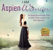I am AspienWoman - The Unique Characteristics, Traits, and Gifts of Adult Females on the Autism Spectrum ebook by Tania Marshall