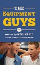 The Equipment Guys ebook by Phillip  Buchanon