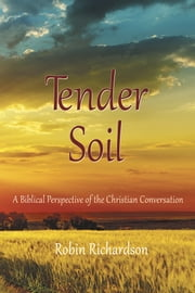 Tender Soil - A Biblical Perspective of the Christian Conversation ebook by Robin Richardson