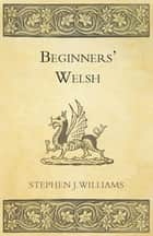 Beginners' Welsh ebook by Stephen J. Williams