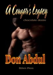 A Cougar's Legacy - Chocolate Desire Book 1 of 2, #1 ebook by Don Abdul