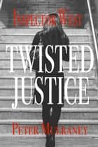 Twisted Justice ebook by Peter Mulraney