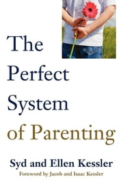 The Perfect System of Parenting ebook by Syd Kessler, Ellen Kessler