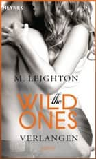 The Wild Ones - Verlangen - Roman ebook by M. Leighton, Kathleen Mallett