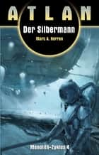 ATLAN Monolith 4: Der Silbermann ebook by Marc A. Herren