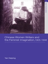 Chinese Women Writers and the Feminist Imagination, 1905-1948 ebook by Haiping Yan