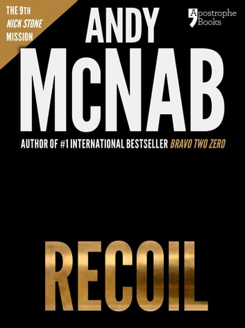Recoil (Nick Stone Book 9): Andy McNab's best-selling series of Nick Stone thrillers - now available in the US, with bonus material ebook by Andy McNab