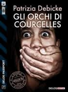 Gli Orchi di Courcelles ebook by Patrizia Debicke