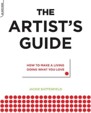 The Artist's Guide - How to Make a Living Doing What You Love ebook by Jackie Battenfield