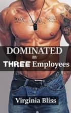 Dominated By Three Employees ebook by Virginia Bliss