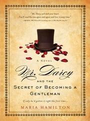 Mr. Darcy and the Secret of Becoming a Gentleman ebook by Maria Hamilton