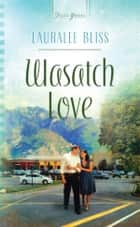 Wasatch Love ebook by Lauralee Bliss