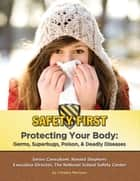 Protecting Your Body - Germs, Superbugs, Poison, & Deadly Diseases ebook by Christie Marlowe