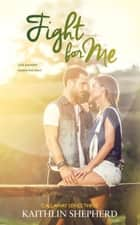 Fight for Me - Callaway Series, #3 ebook by Kaithlin Shepherd