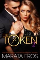 The Token 2 ebook by Marata Eros