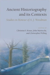 Ancient Historiography and Its Contexts - Studies in Honour of A. J. Woodman ebook by