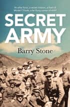 Secret Army - An elite force, a secret mission, a fleet of Model-T Fords, a far flung corner of WWI ebook by Barry Stone