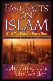 Fast Facts on Islam: What You Need to Know Now ebook by Ankerberg, John